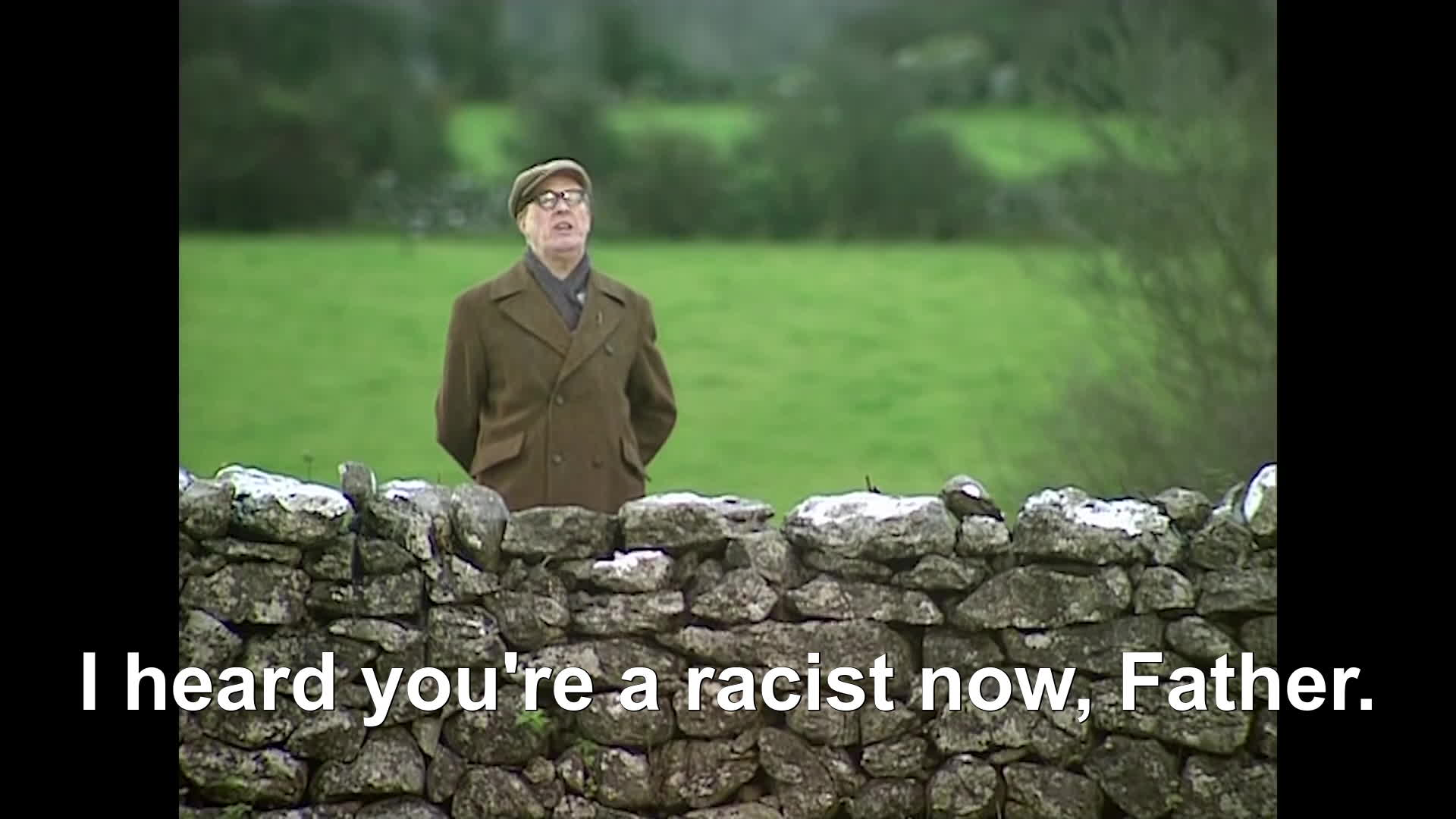 I Hear Youre A Racist Now Father Father Ted