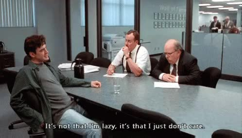 Watch It's Not That I'm Lazy, It's That I Just Don't Care. GIF on Gfycat. Discover more related GIFs on Gfycat