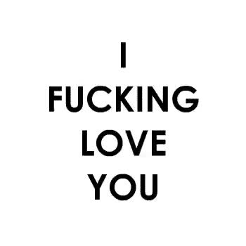 Watch and share I Fucking Love You GIFs on Gfycat