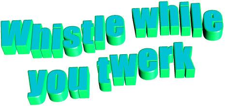 twerk, Whistle while you twerk GIFs