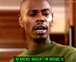 Watch i am broke GIF on Gfycat. Discover more dave chappelle GIFs on Gfycat