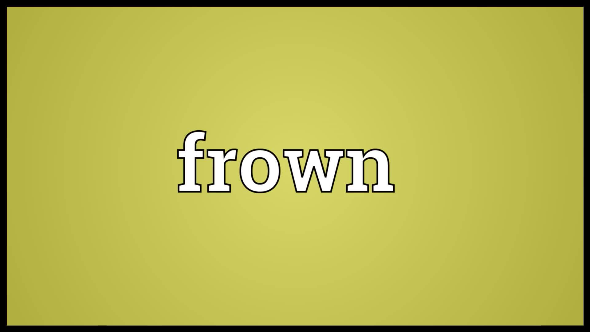 definition, frown, frown definition, frown meaning, frown pronunciation, pronunciation, Frown Meaning GIFs