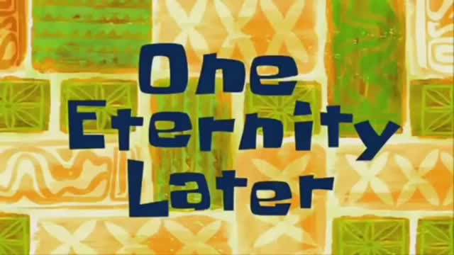 Watch and share One Eternity Later- SpongeBob Time Card. GIFs on Gfycat