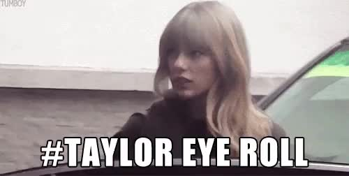 Watch The eye roll that will go down in history taylorswift GIF on Gfycat. Discover more Tswift, taylor swift, taylurking, the sass tho, tswiftdaily, tswiftedit, tswiftgif GIFs on Gfycat