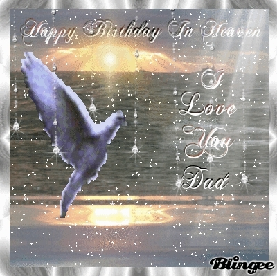 Happy B Day Daddy In Heaven Happy Birthday To My Dad In Heaven