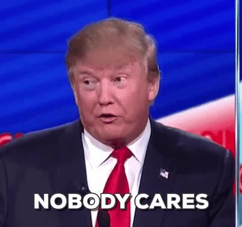Watch and share Donald Trump GIFs and Nobody Cares GIFs on Gfycat