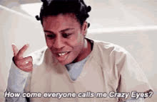 How Come Everyone Calls Me Crazy Eyes? GIFs