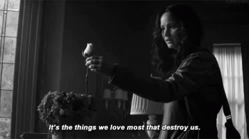 Its The Things That We Love Most That Destroy Us. GIFs