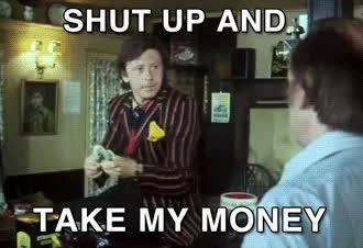 shut up and take my money, shutupandtakemymoney, take money, shut up and take my money GIFs