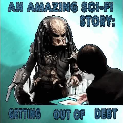 Watch and share Getting Out Of Debt GIFs and Predator Costume GIFs by AtraBilis on Gfycat