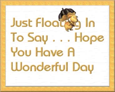 Watch and share Just Floating In To Say...hope You Have A Wonderful Day GIFs on Gfycat