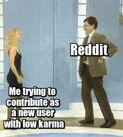 Watch and share Trying To Contribute To Reddit As A New User With Low Karma Be Like GIFs on Gfycat