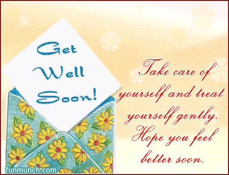 Take Care Of Yourself And Treat Yourself Gently Hope You Feel Better