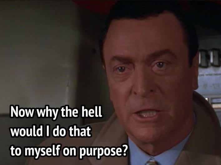 celebs, michael caine, on deadly ground, On Deadly Ground - Now, why the hell would I do that to myself on purpose GIFs