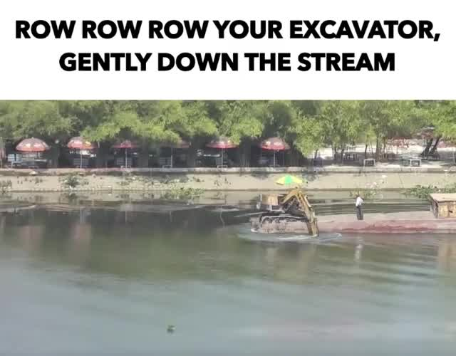 Watch and share ROW ROW ROW YOUR EXCAVATOR, GENTLY DOWN THE STREAM GIFs by Reactions on Gfycat