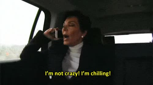 Watch and share Kris Jenner Im Not Crazy Im Chilling GIFs on Gfycat