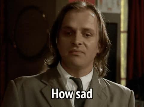 bottom, express feelings, how sad, pathetic, rik mayall, sad, sarcastic, Bottom - How sad GIFs